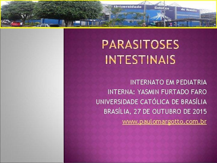 INTERNATO EM PEDIATRIA INTERNA: YASMIN FURTADO FARO UNIVERSIDADE CATÓLICA DE BRASÍLIA, 27 DE OUTUBRO