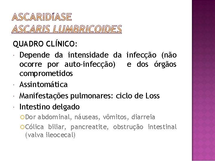 QUADRO CLÍNICO: Depende da intensidade da infecção (não ocorre por auto-infecção) e dos órgãos