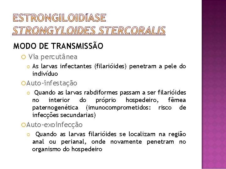 MODO DE TRANSMISSÃO Via percutânea As larvas infectantes (filarióides) penetram a pele do indivíduo