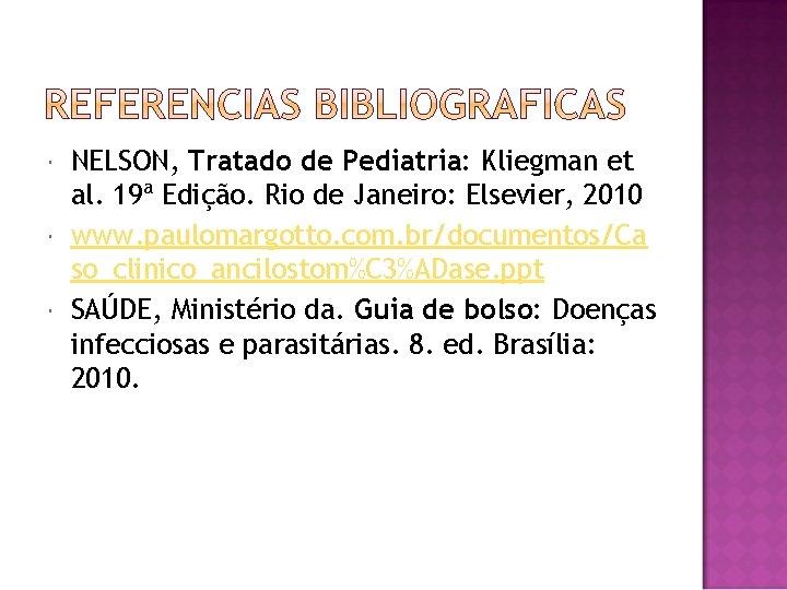 NELSON, Tratado de Pediatria: Kliegman et al. 19ª Edição. Rio de Janeiro: Elsevier,