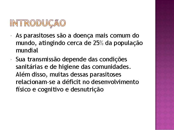 As parasitoses são a doença mais comum do mundo, atingindo cerca de 25%