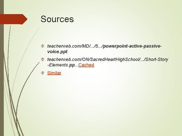 Sources teacherweb. com/MD/. . . /5. . . /powerpoint-active-passivevoice. ppt teacherweb. com/ON/Sacred. Heart. High.