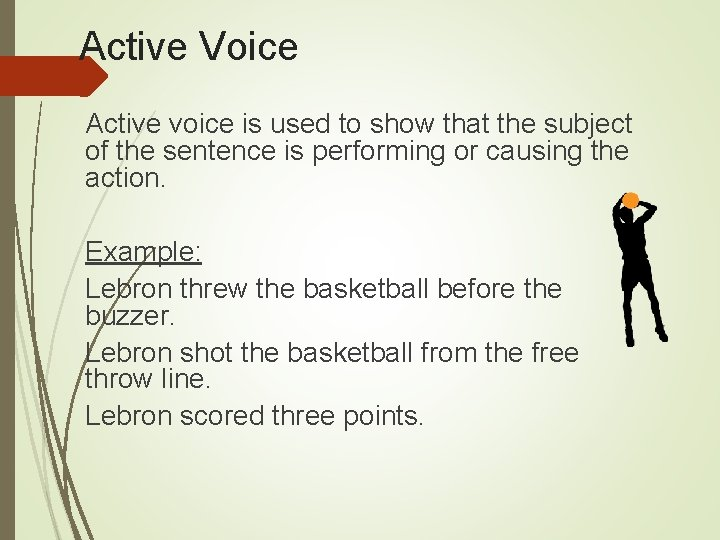 Active Voice Active voice is used to show that the subject of the sentence