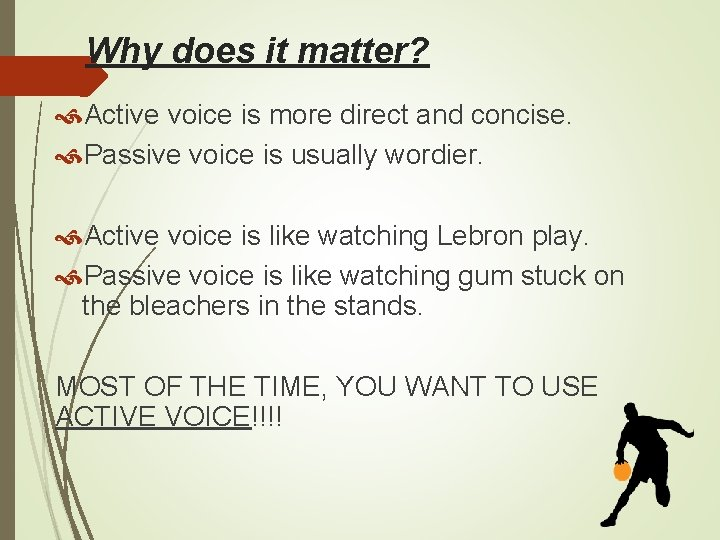 Why does it matter? Active voice is more direct and concise. Passive voice is