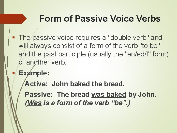 """Form of Passive Voice Verbs The passive voice requires a """"double verb"""" and will"""