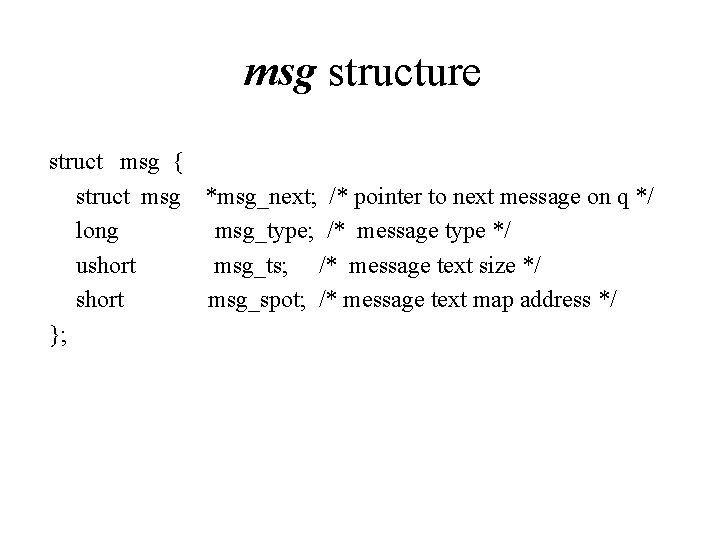 msg structure struct msg { struct msg *msg_next; /* pointer to next message on