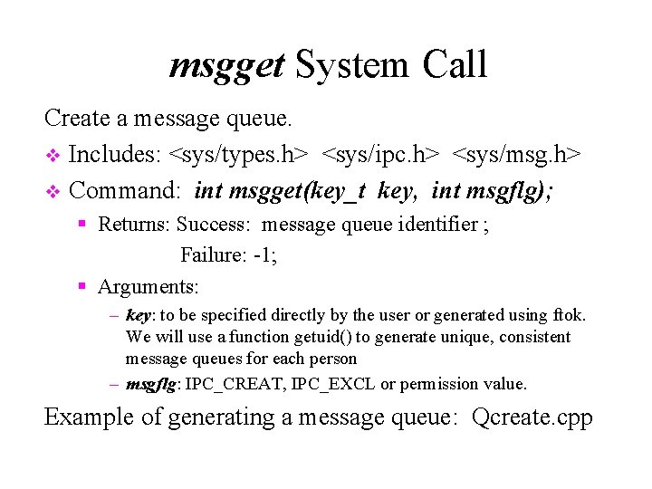 msgget System Call Create a message queue. v Includes: <sys/types. h> <sys/ipc. h> <sys/msg.