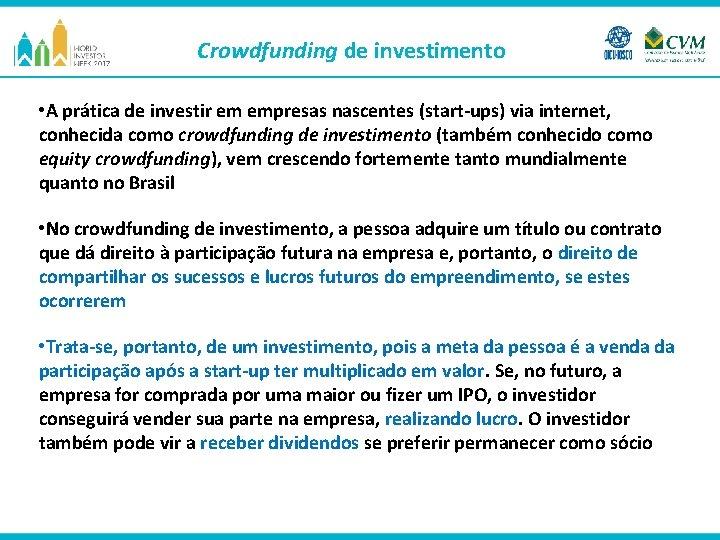 Crowdfunding de investimento • A prática de investir em empresas nascentes (start-ups) via internet,