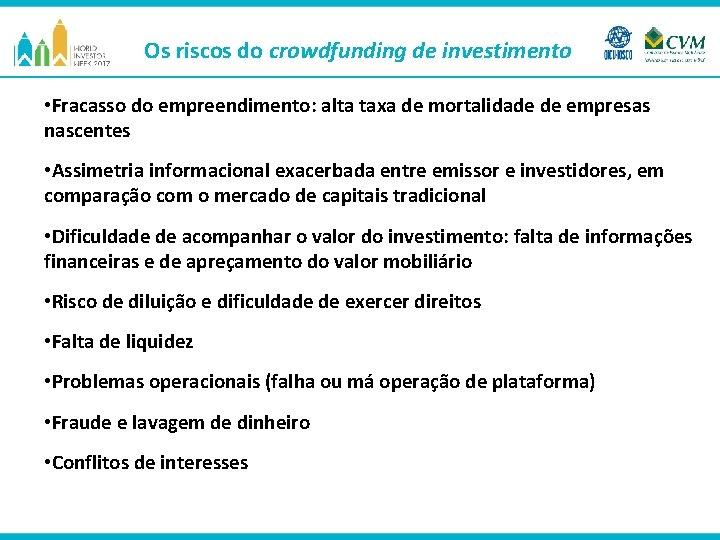 Os riscos do crowdfunding de investimento • Fracasso do empreendimento: alta taxa de mortalidade