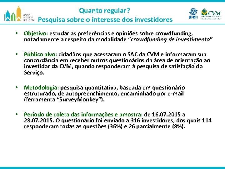Quanto regular? Pesquisa sobre o interesse dos investidores • Objetivo: estudar as preferências e