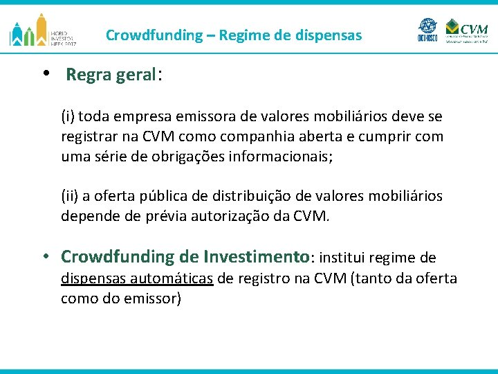 Crowdfunding – Regime de dispensas • Regra geral: (i) toda empresa emissora de valores