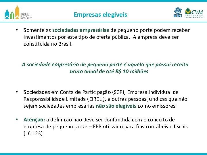 Empresas elegíveis • Somente as sociedades empresárias de pequeno porte podem receber investimentos por