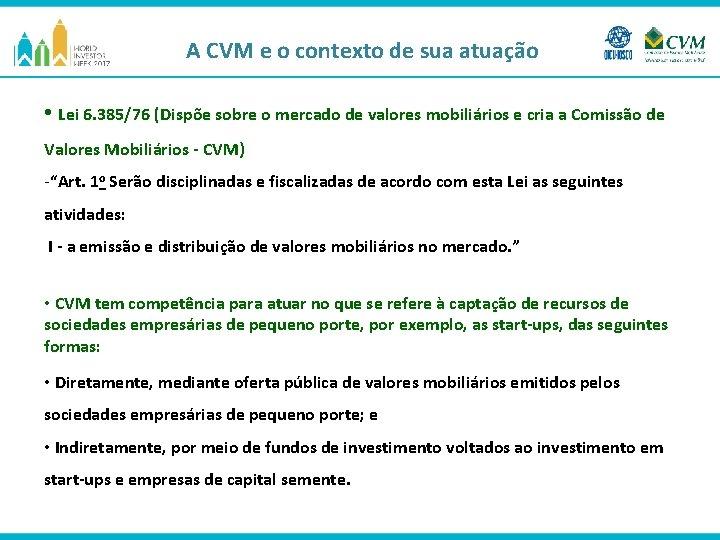A CVM e o contexto de sua atuação • Lei 6. 385/76 (Dispõe sobre