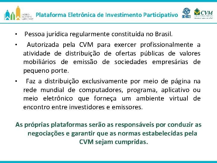Plataforma Eletrônica de Investimento Participativo • Pessoa jurídica regularmente constituída no Brasil. Autorizada pela
