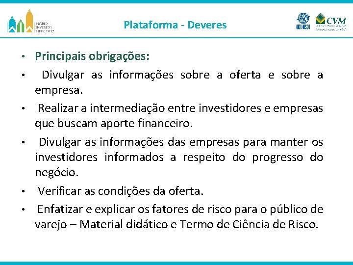 Plataforma - Deveres • • • Principais obrigações: Divulgar as informações sobre a oferta