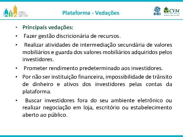 Plataforma - Vedações • • • Principais vedações: Fazer gestão discricionária de recursos. Realizar