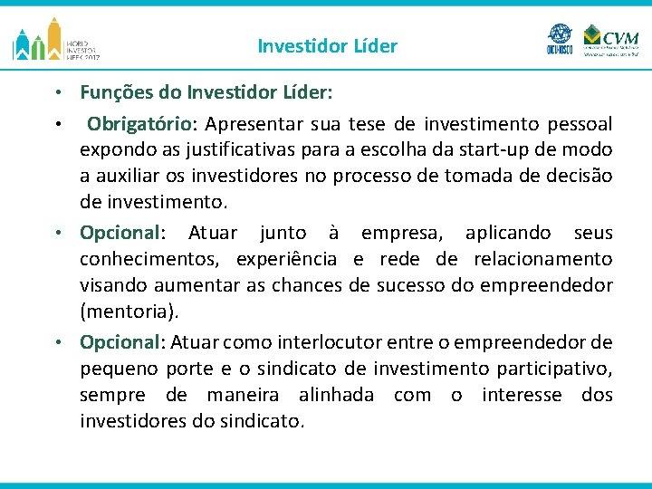 Investidor Líder Funções do Investidor Líder: • Obrigatório: Apresentar sua tese de investimento pessoal