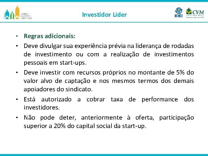 Investidor Líder • • • Regras adicionais: Deve divulgar sua experiência prévia na liderança