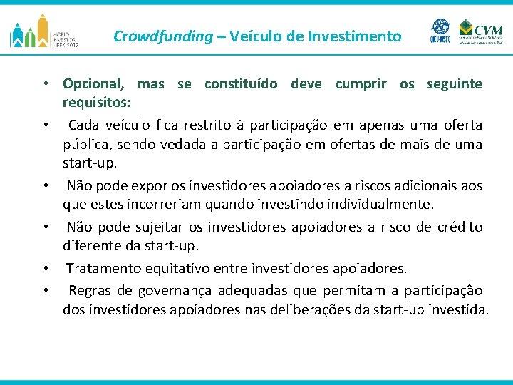Crowdfunding – Veículo de Investimento • • • Opcional, mas se constituído deve cumprir
