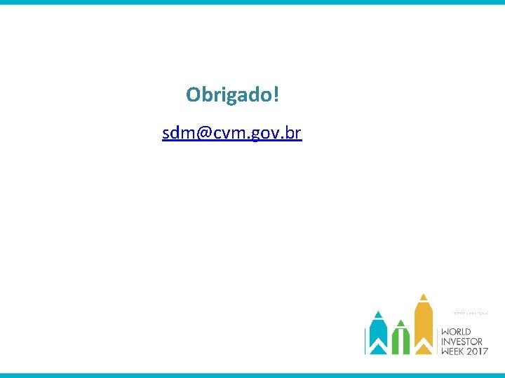 Obrigado! sdm@cvm. gov. br