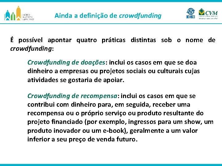 Ainda a definição de crowdfunding É possível apontar quatro práticas distintas sob o nome