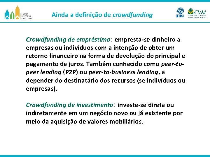 Ainda a definição de crowdfunding Crowdfunding de empréstimo: empresta-se dinheiro a empresas ou indivíduos