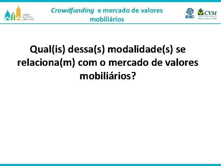 Crowdfunding e mercado de valores mobiliários Qual(is) dessa(s) modalidade(s) se relaciona(m) com o mercado