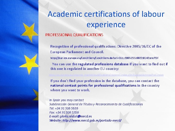 Academic certifications of labour experience PROFESSIONAL QUALIFICATIONS Recognition of professional qualifications: Directive 2005/36/EC of