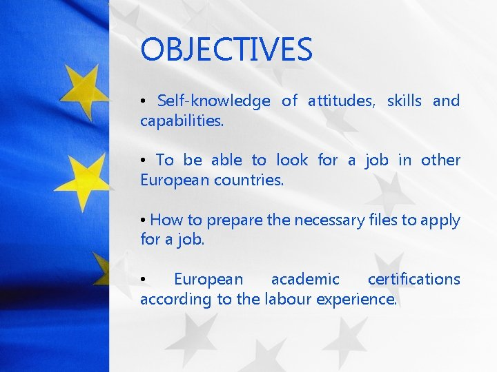 OBJECTIVES • Self-knowledge of attitudes, skills and capabilities. • To be able to look