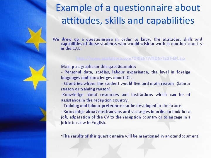 Example of a questionnaire about attitudes, skills and capabilities We drew up a questionnaire