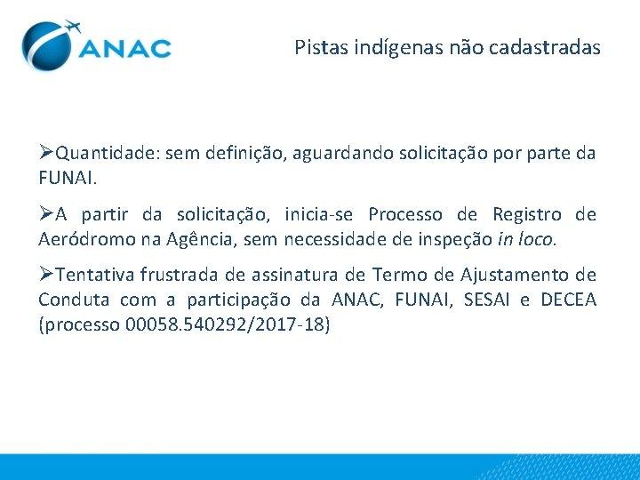 Pistas indígenas não cadastradas ØQuantidade: sem definição, aguardando solicitação por parte da FUNAI. ØA