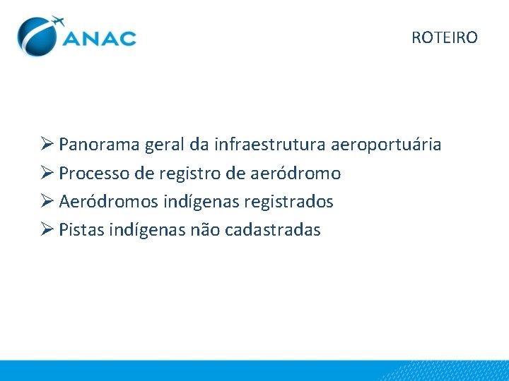 ROTEIRO Ø Panorama geral da infraestrutura aeroportuária Ø Processo de registro de aeródromo Ø