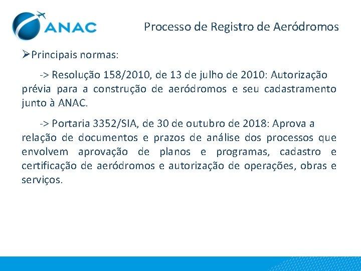 Processo de Registro de Aeródromos ØPrincipais normas: -> Resolução 158/2010, de 13 de julho