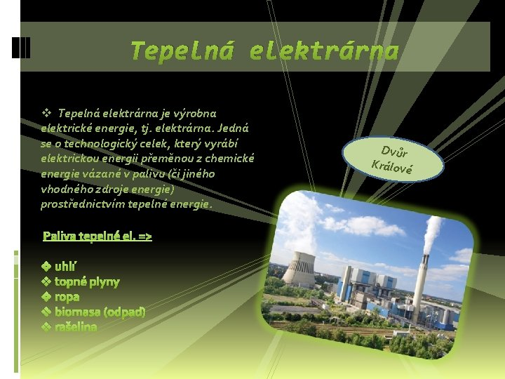 Tepelná elektrárna v Tepelná elektrárna je výrobna elektrické energie, tj. elektrárna. Jedná se o