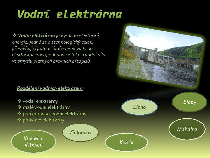 Vodní elektrárna v Vodní elektrárna je výrobna elektrické energie, jedná se o technologický celek,