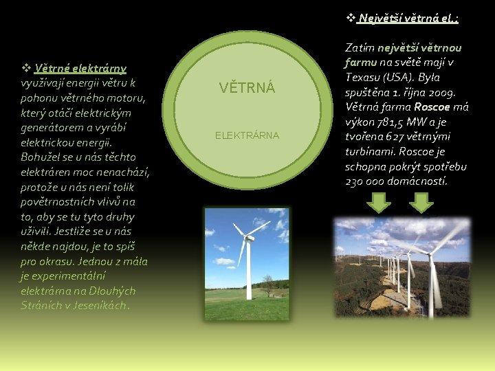 v Největší větrná el. : v Větrné elektrárny využívají energii větru k pohonu větrného