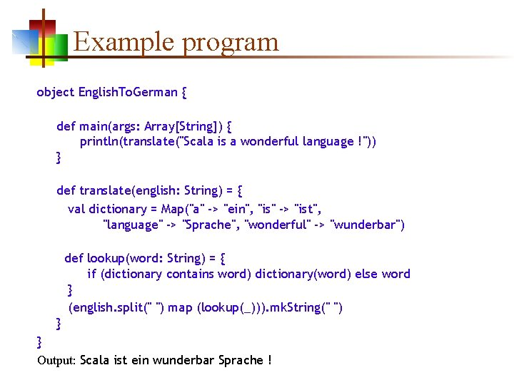 """Example program object English. To. German { def main(args: Array[String]) { println(translate(""""Scala is a"""