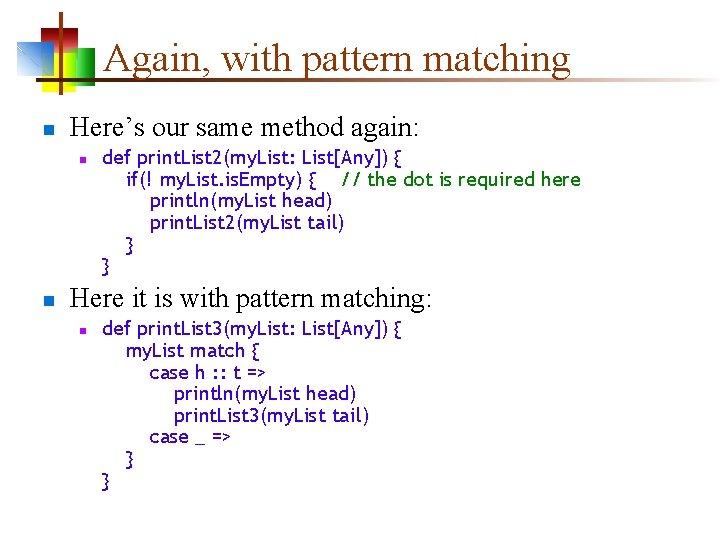 Again, with pattern matching n Here's our same method again: n n def print.
