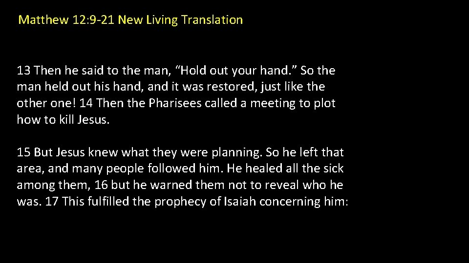 Matthew 12: 9 -21 New Living Translation 13 Then he said to the man,