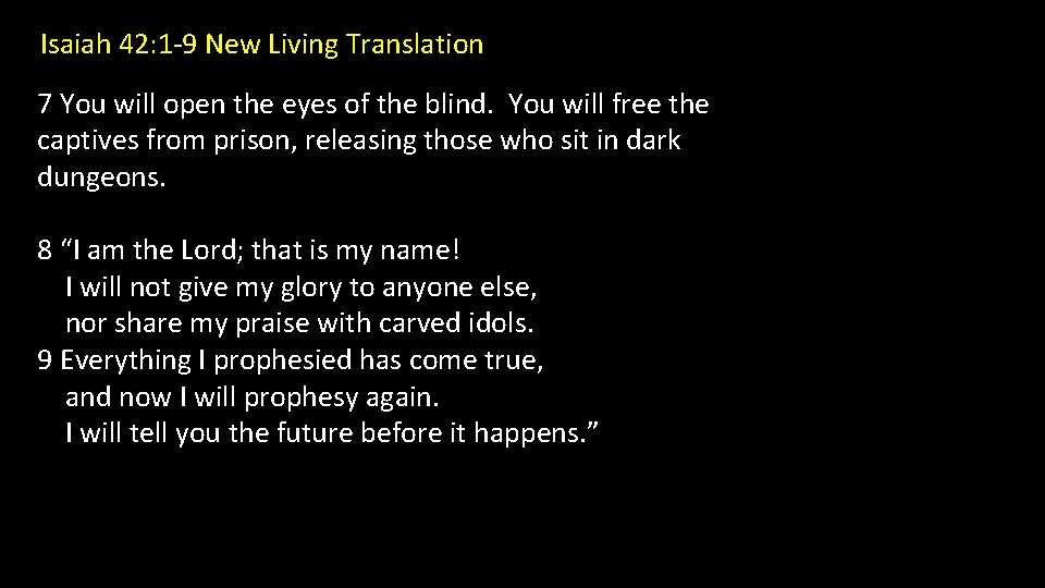 Isaiah 42: 1 -9 New Living Translation 7 You will open the eyes of