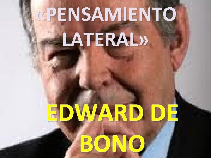 «PENSAMIENTO LATERAL» EDWARD DE BONO