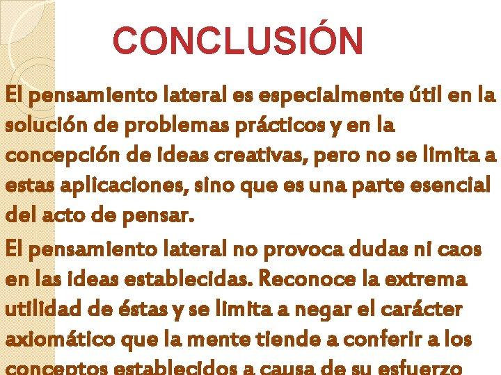 CONCLUSIÓN El pensamiento lateral es especialmente útil en la solución de problemas prácticos y