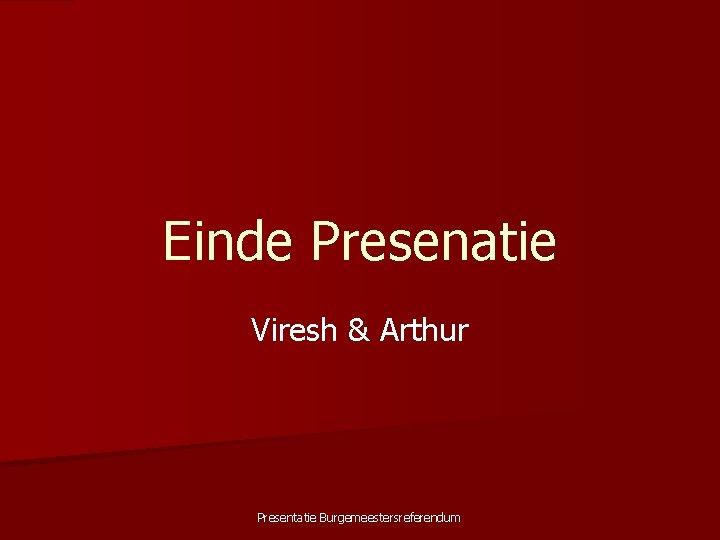 Einde Presenatie Viresh & Arthur Presentatie Burgemeestersreferendum