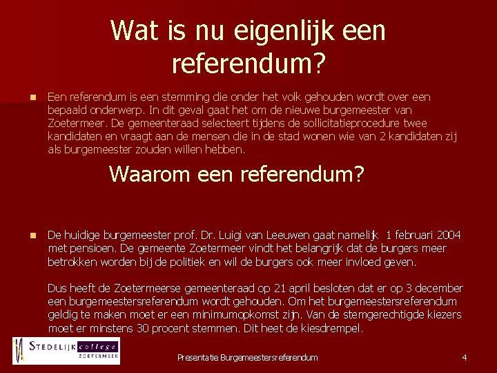Wat is nu eigenlijk een referendum? n Een referendum is een stemming die onder