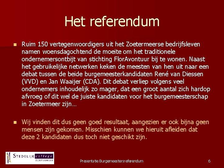 Het referendum n Ruim 150 vertegenwoordigers uit het Zoetermeerse bedrijfsleven namen woensdagochtend de moeite