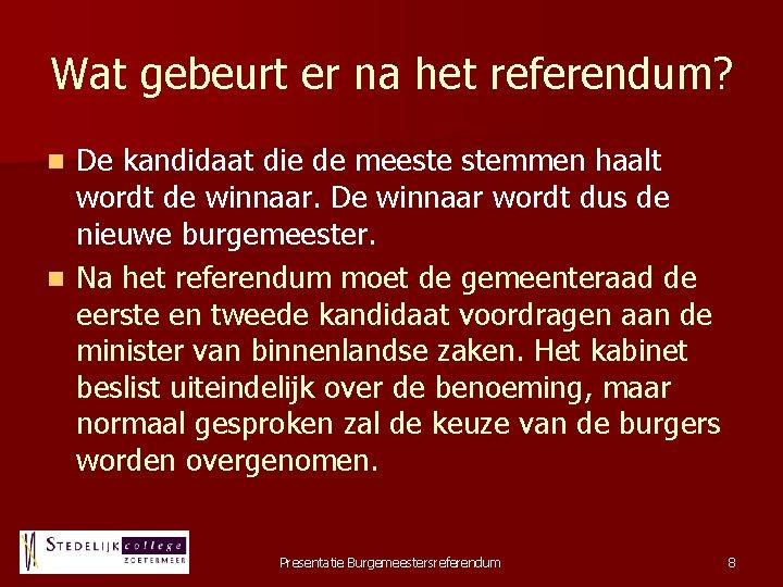 Wat gebeurt er na het referendum? De kandidaat die de meeste stemmen haalt wordt