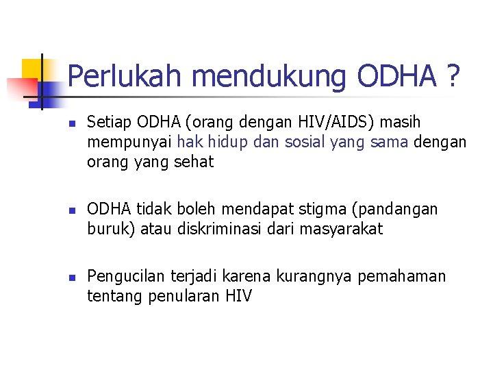 Perlukah mendukung ODHA ? n n n Setiap ODHA (orang dengan HIV/AIDS) masih mempunyai