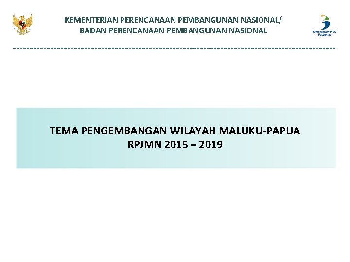 KEMENTERIAN PERENCANAAN PEMBANGUNAN NASIONAL/ BADAN PERENCANAAN PEMBANGUNAN NASIONAL TEMA PENGEMBANGAN WILAYAH MALUKU-PAPUA RPJMN 2015