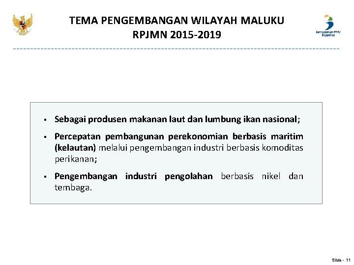 TEMA PENGEMBANGAN WILAYAH MALUKU RPJMN 2015 -2019 § Sebagai produsen makanan laut dan lumbung