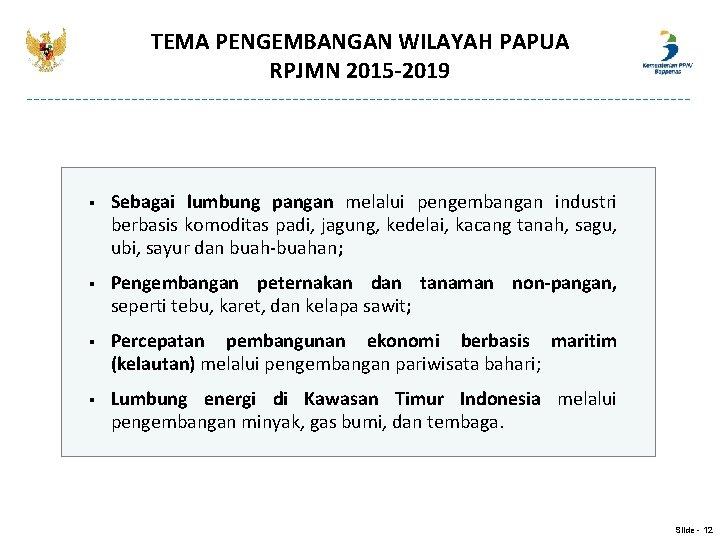 TEMA PENGEMBANGAN WILAYAH PAPUA RPJMN 2015 -2019 § Sebagai lumbung pangan melalui pengembangan industri